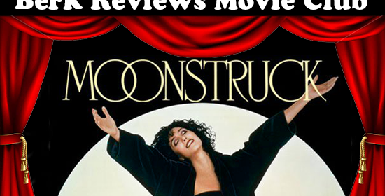 Berk Reviews Movie Club episode 057 - Moonstruck (1987)