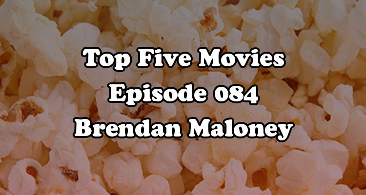 Berk Reviews Top Five Movies episode 084 - Brendan Maloney