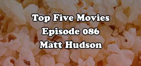 Berkreviews.com Top Five Movies episode 086 - Matt Hudson