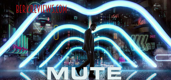 Mute (2018) reviewed by Jonathan Berk for Berkreviews.com