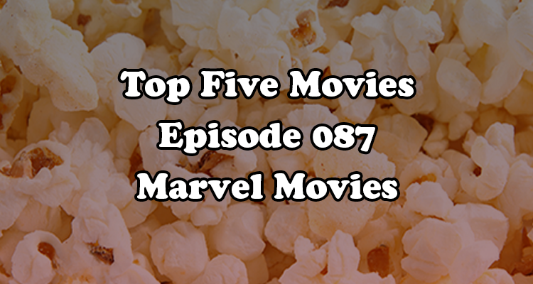 Top Five Movies episode 087 - Marvel Movies